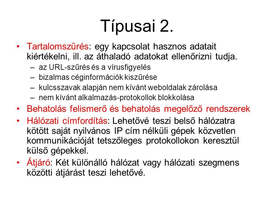 Típusai 2. Tartalomszűrés: egy kapcsolat hasznos adatait kiértékelni, ill. az áthaladó adatokat ellenőrizni tudja. –az URL-szűrés és a vírusfigyelés –