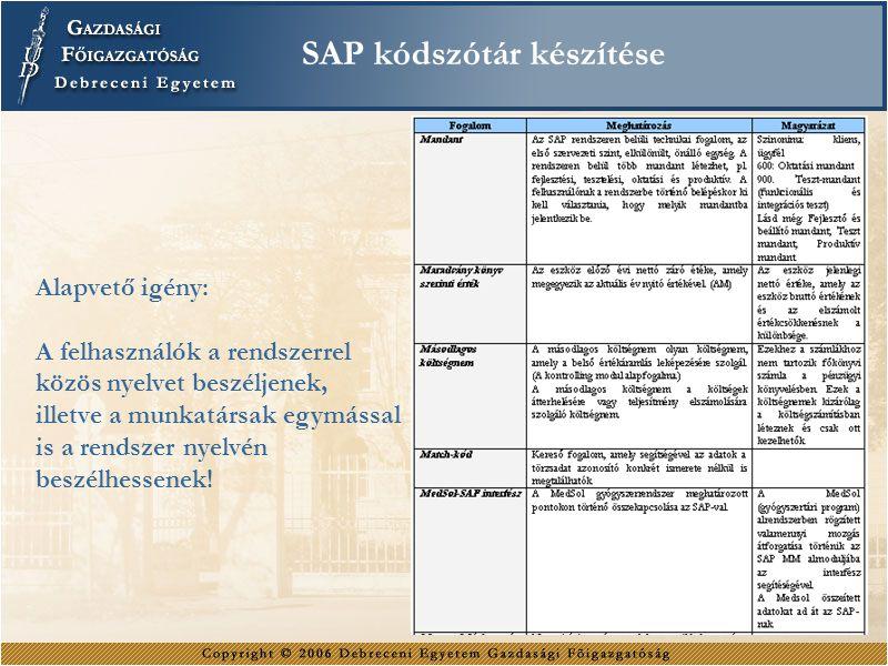SAP kódszótár készítése Alapvető igény: A felhasználók a rendszerrel közös nyelvet beszéljenek, illetve a munkatársak egymással is a rendszer nyelvén beszélhessenek!