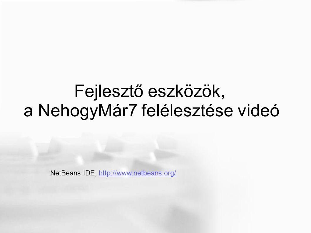 Fejlesztő eszközök, a NehogyMár7 felélesztése videó NetBeans IDE, http://www.netbeans.org/http://www.netbeans.org/