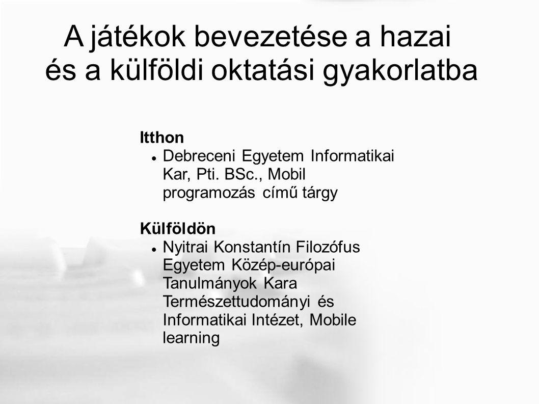 A játékok bevezetése a hazai és a külföldi oktatási gyakorlatba Itthon Debreceni Egyetem Informatikai Kar, Pti.