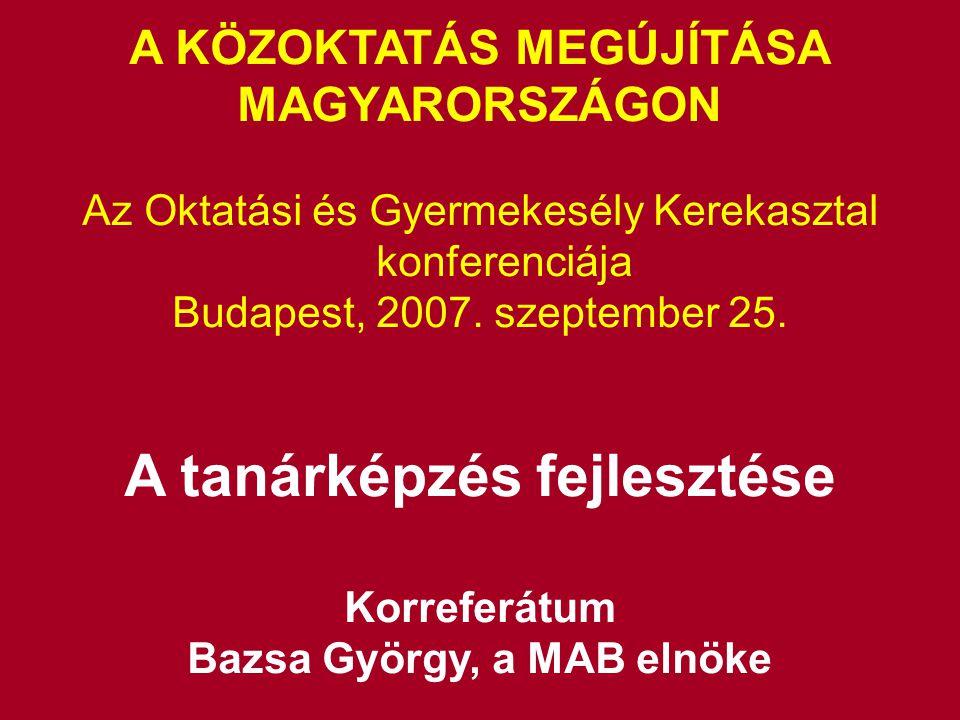 A KÖZOKTATÁS MEGÚJÍTÁSA MAGYARORSZÁGON Az Oktatási és Gyermekesély Kerekasztal konferenciája Budapest, 2007. szeptember 25. A tanárképzés fejlesztése