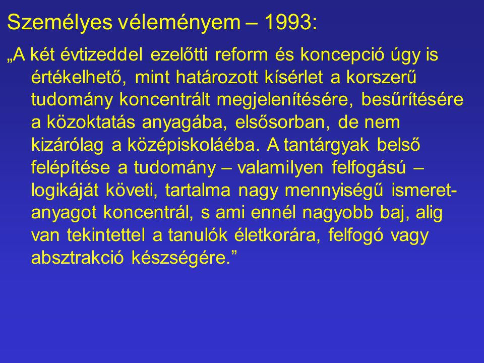 """Személyes véleményem – 1993: """"A két évtizeddel ezelőtti reform és koncepció úgy is értékelhető, mint határozott kísérlet a korszerű tudomány koncentrá"""