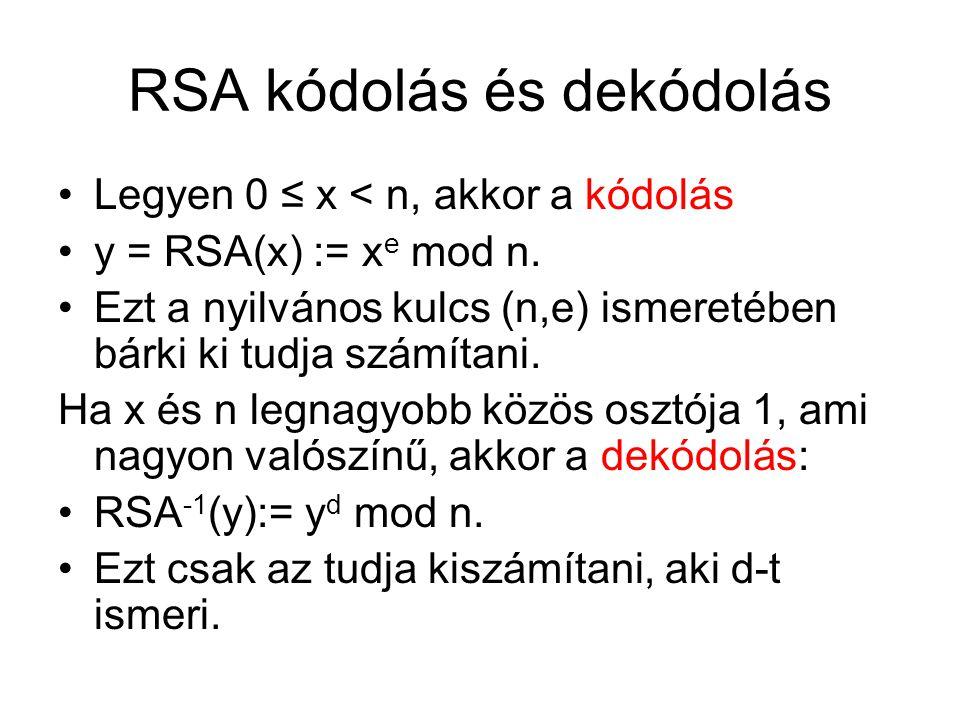 RSA kódolás és dekódolás Legyen 0 ≤ x < n, akkor a kódolás y = RSA(x) := x e mod n.