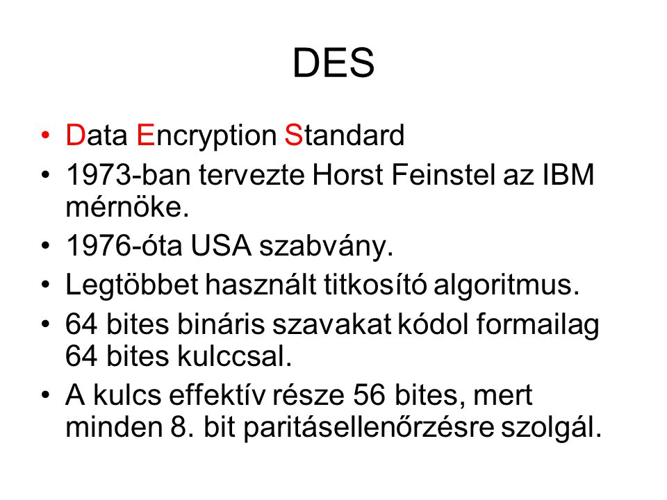 DES Data Encryption Standard 1973-ban tervezte Horst Feinstel az IBM mérnöke.