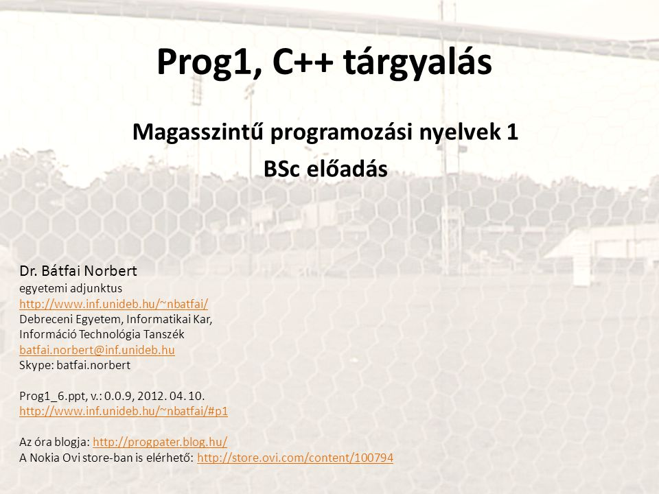 Prog1, C++ tárgyalás Magasszintű programozási nyelvek 1 BSc előadás Dr.
