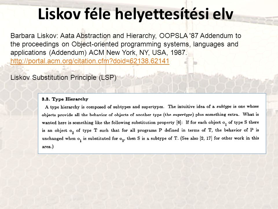 Liskov féle helyettesítési elv Barbara Liskov: Aata Abstraction and Hierarchy, OOPSLA '87 Addendum to the proceedings on Object-oriented programming s