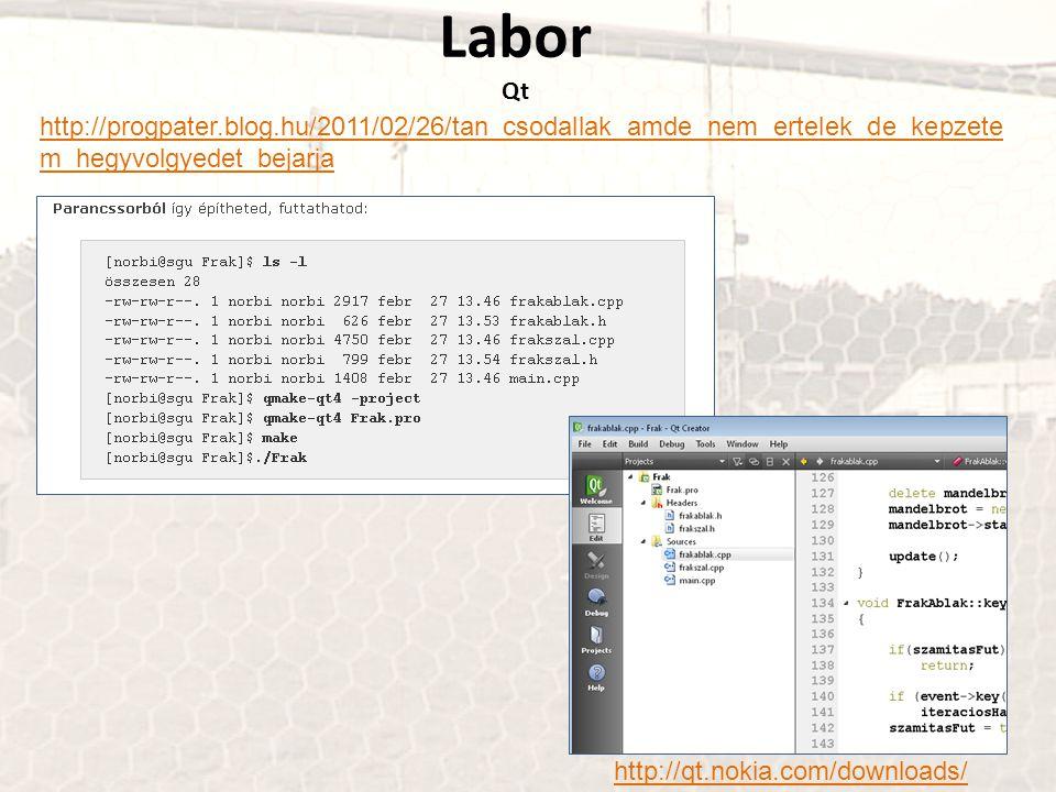 Labor Qt http://progpater.blog.hu/2011/02/26/tan_csodallak_amde_nem_ertelek_de_kepzete m_hegyvolgyedet_bejarja http://qt.nokia.com/downloads/