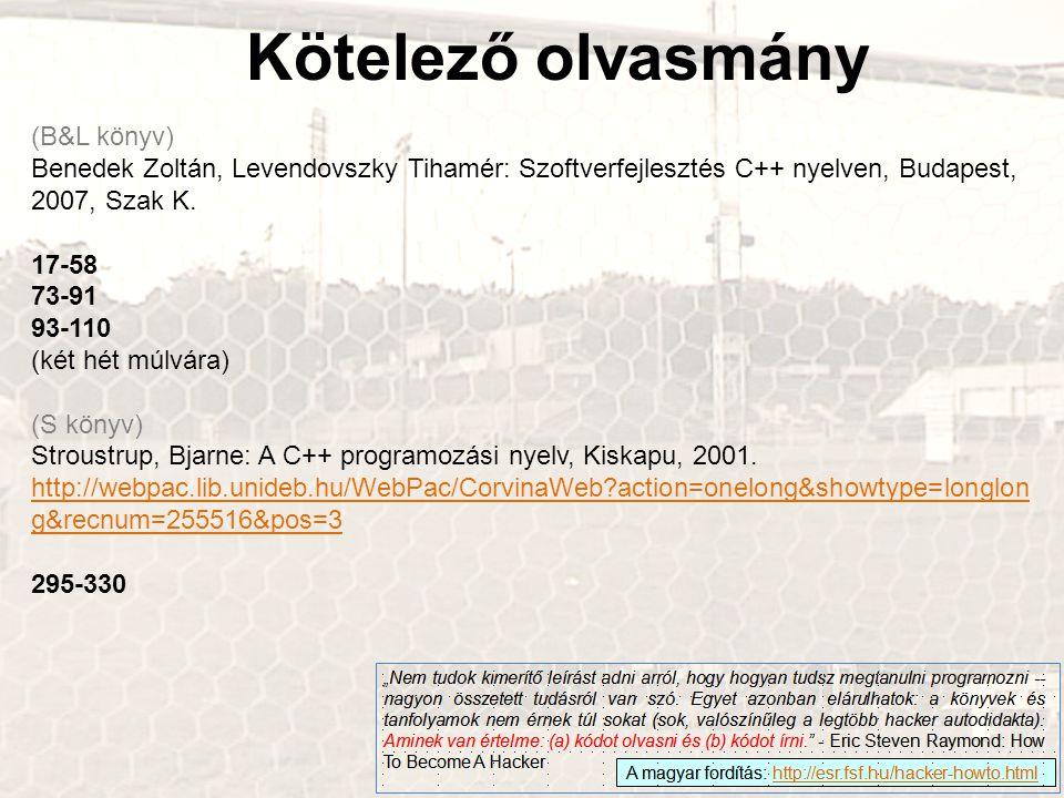 Kötelező olvasmány (B&L könyv) Benedek Zoltán, Levendovszky Tihamér: Szoftverfejlesztés C++ nyelven, Budapest, 2007, Szak K.