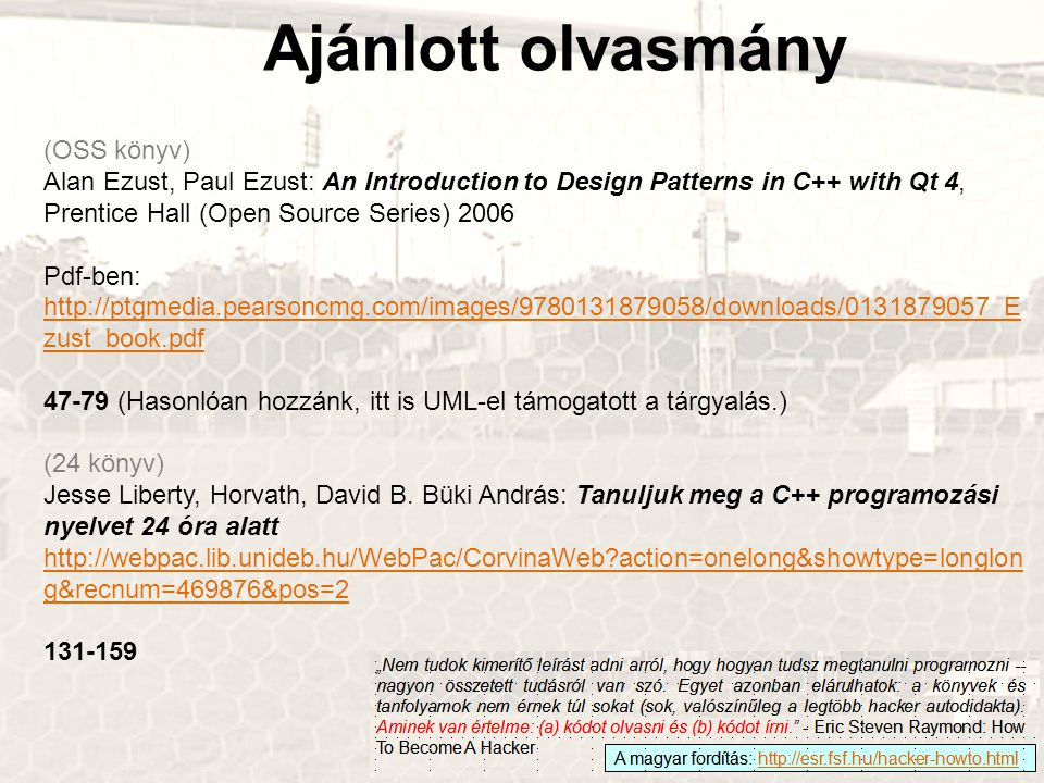 Ajánlott olvasmány (OSS könyv) Alan Ezust, Paul Ezust: An Introduction to Design Patterns in C++ with Qt 4, Prentice Hall (Open Source Series) 2006 Pd