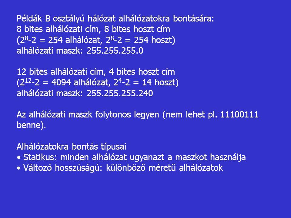 Példák B osztályú hálózat alhálózatokra bontására: 8 bites alhálózati cím, 8 bites hoszt cím (2 8 -2 = 254 alhálózat, 2 8 -2 = 254 hoszt) alhálózati m