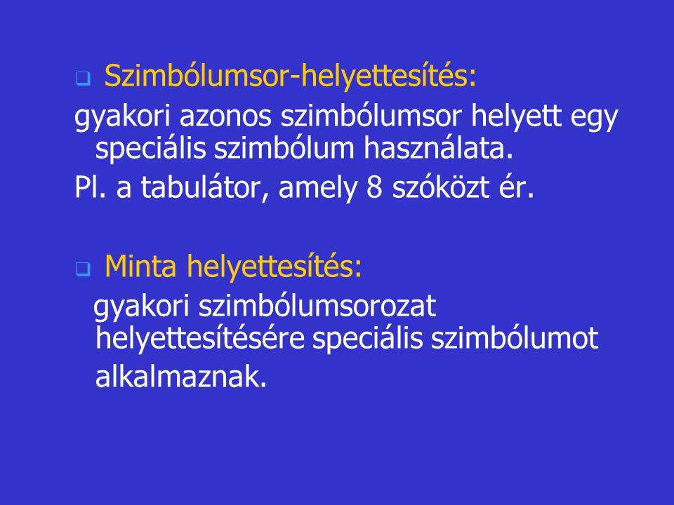   Szimbólumsor-helyettesítés: gyakori azonos szimbólumsor helyett egy speciális szimbólum használata. Pl. a tabulátor, amely 8 szóközt ér.   Minta