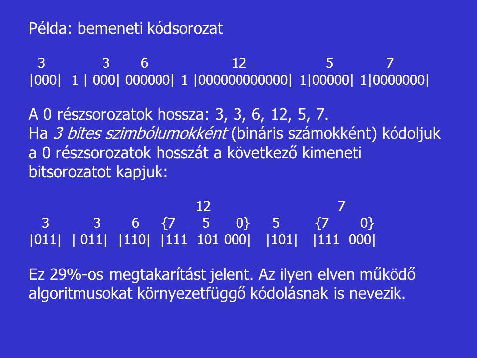 Példa: bemeneti kódsorozat 3 3 6 12 5 7 |000| 1 | 000| 000000| 1 |000000000000| 1|00000| 1|0000000| A 0 részsorozatok hossza: 3, 3, 6, 12, 5, 7. Ha 3