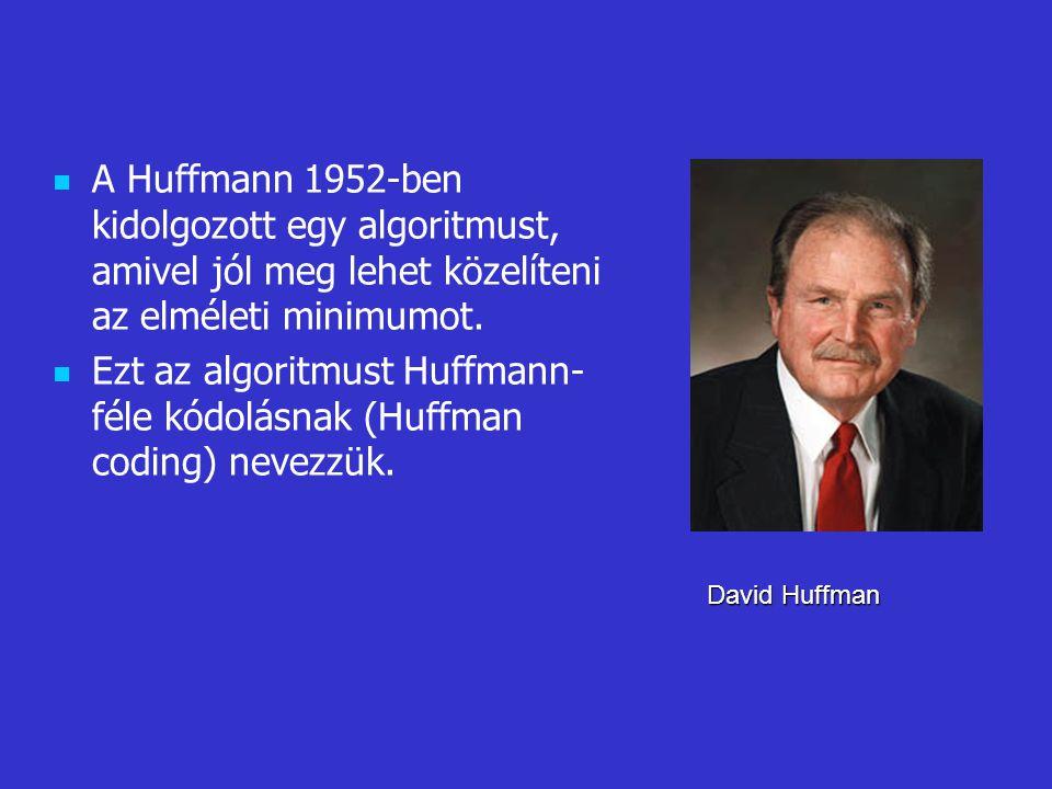 A Huffmann 1952-ben kidolgozott egy algoritmust, amivel jól meg lehet közelíteni az elméleti minimumot. Ezt az algoritmust Huffmann- féle kódolásnak (