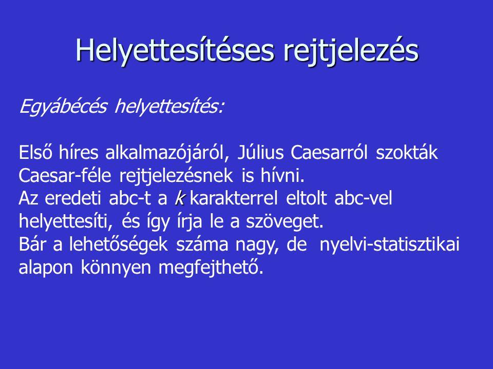 Egyábécés helyettesítés: Első híres alkalmazójáról, Július Caesarról szokták Caesar-féle rejtjelezésnek is hívni. k Az eredeti abc-t a k karakterrel e