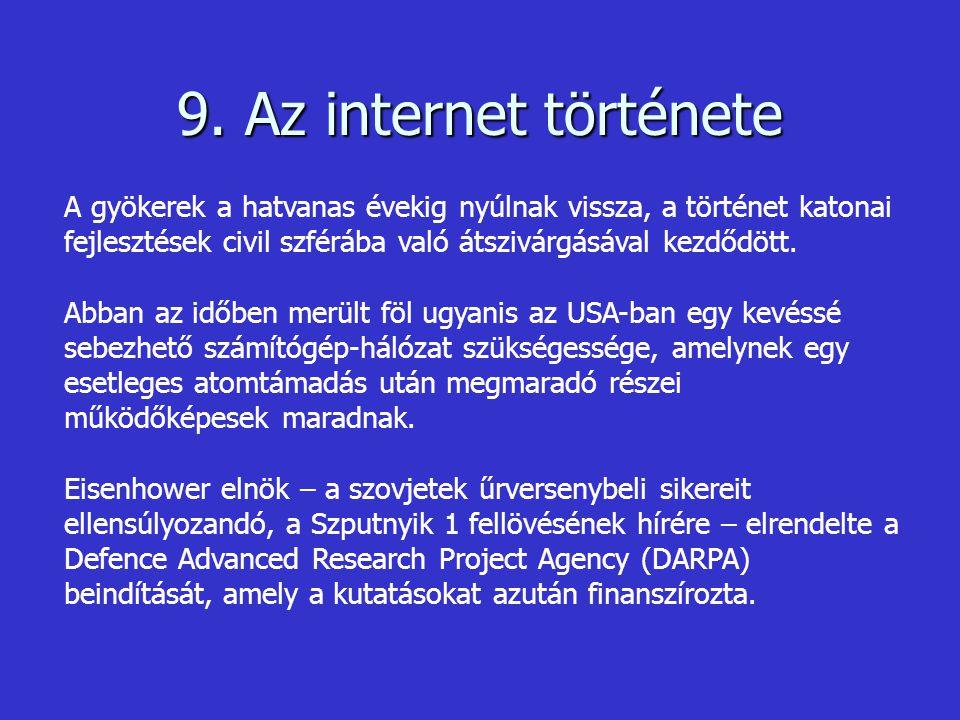 9. Az internet története A gyökerek a hatvanas évekig nyúlnak vissza, a történet katonai fejlesztések civil szférába való átszivárgásával kezdődött. A