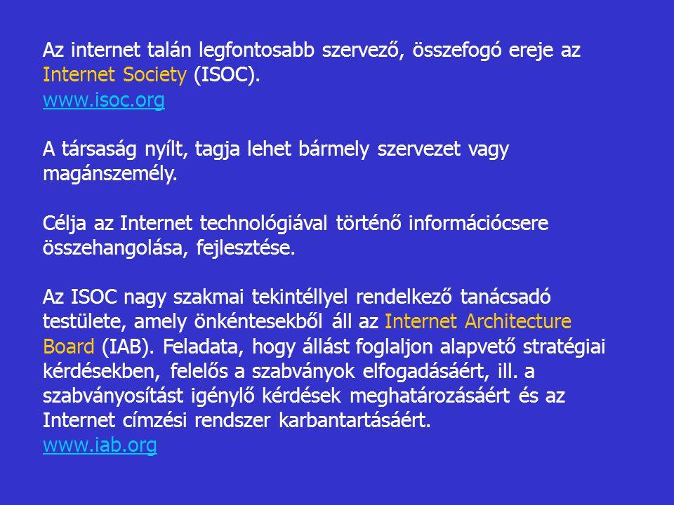 Az internet talán legfontosabb szervező, összefogó ereje az Internet Society (ISOC). www.isoc.org A társaság nyílt, tagja lehet bármely szervezet vagy