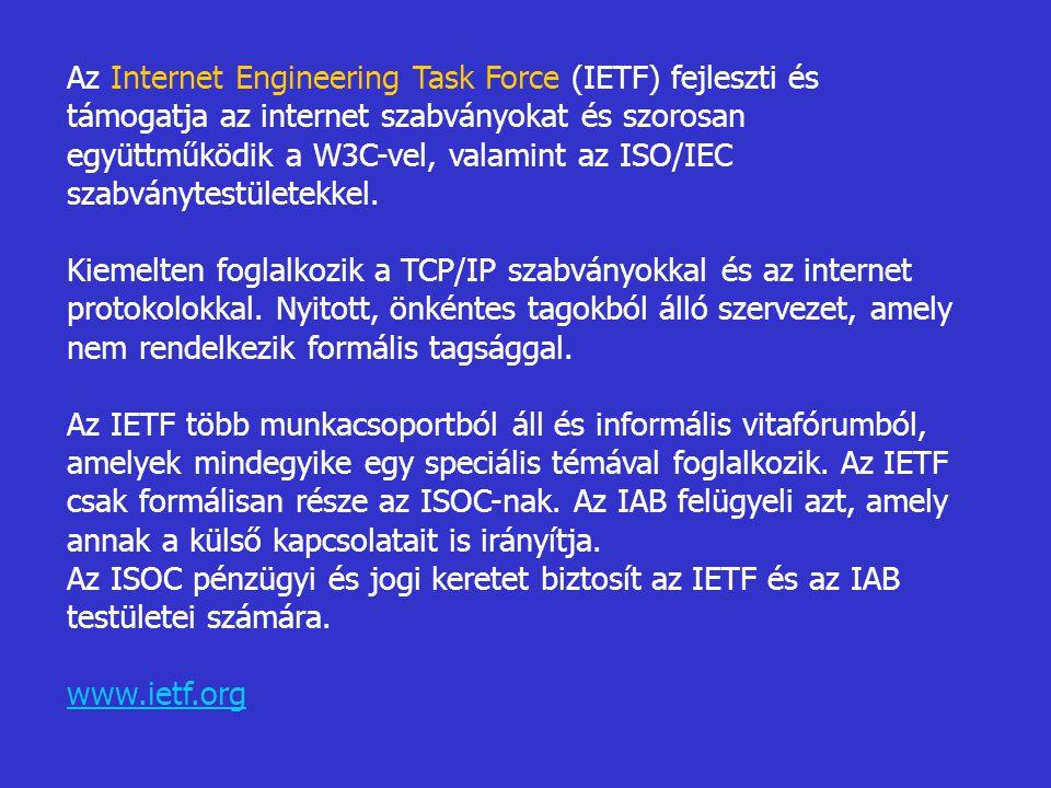 Az Internet Engineering Task Force (IETF) fejleszti és támogatja az internet szabványokat és szorosan együttműködik a W3C-vel, valamint az ISO/IEC sza