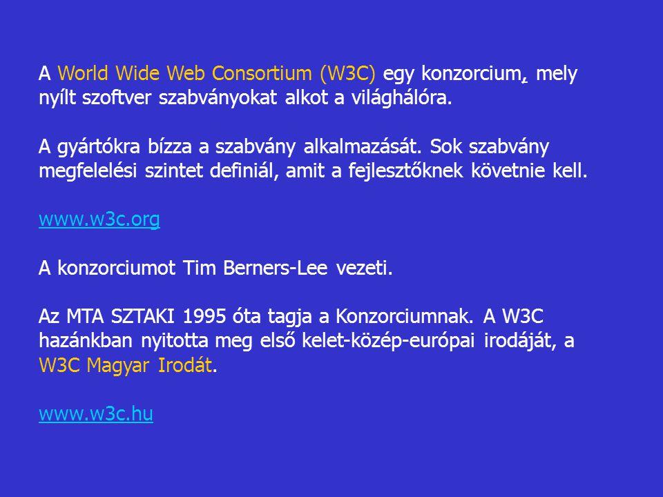 A World Wide Web Consortium (W3C) egy konzorcium, mely nyílt szoftver szabványokat alkot a világhálóra. A gyártókra bízza a szabvány alkalmazását. Sok