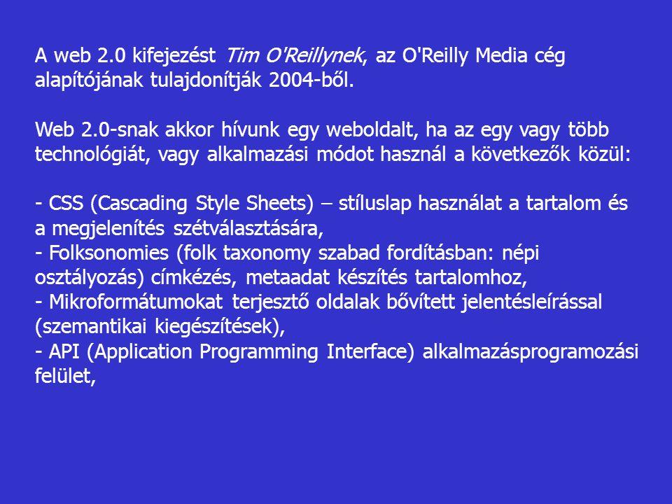 A web 2.0 kifejezést Tim O'Reillynek, az O'Reilly Media cég alapítójának tulajdonítják 2004-ből. Web 2.0-snak akkor hívunk egy weboldalt, ha az egy va