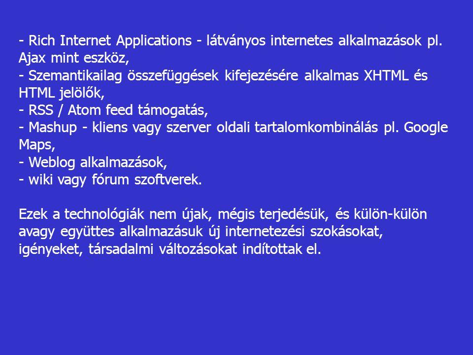- Rich Internet Applications - látványos internetes alkalmazások pl. Ajax mint eszköz, - Szemantikailag összefüggések kifejezésére alkalmas XHTML és H