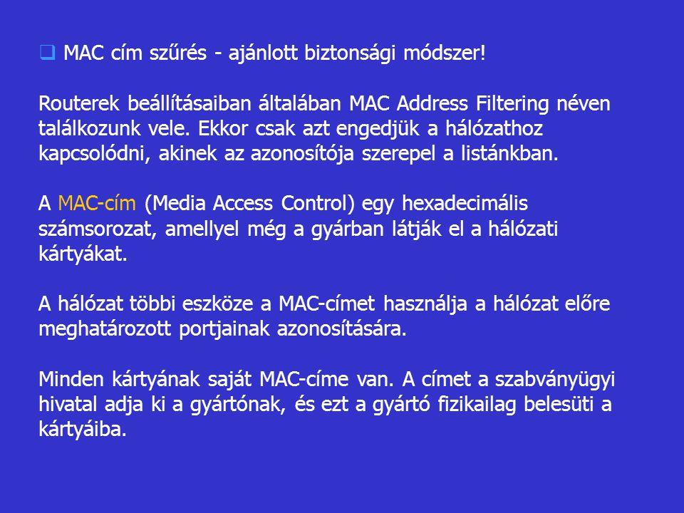  MAC cím szűrés - ajánlott biztonsági módszer! Routerek beállításaiban általában MAC Address Filtering néven találkozunk vele. Ekkor csak azt engedjü