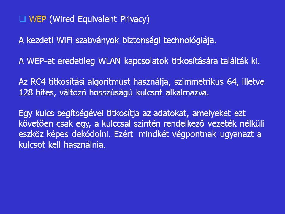  WEP (Wired Equivalent Privacy) A kezdeti WiFi szabványok biztonsági technológiája. A WEP-et eredetileg WLAN kapcsolatok titkosítására találták ki. A