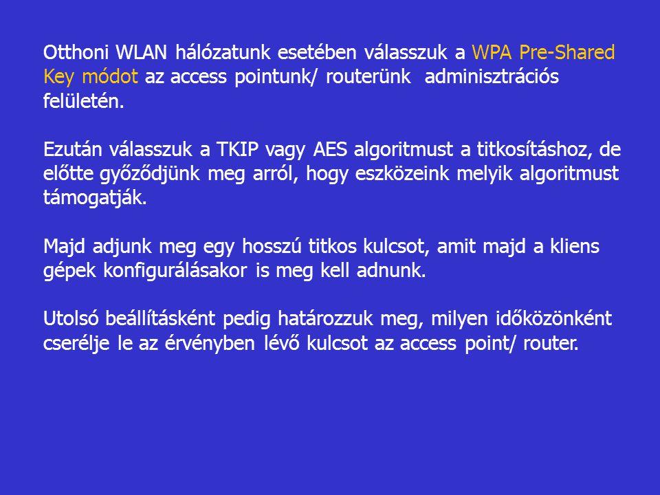 Otthoni WLAN hálózatunk esetében válasszuk a WPA Pre-Shared Key módot az access pointunk/ routerünk adminisztrációs felületén. Ezután válasszuk a TKIP