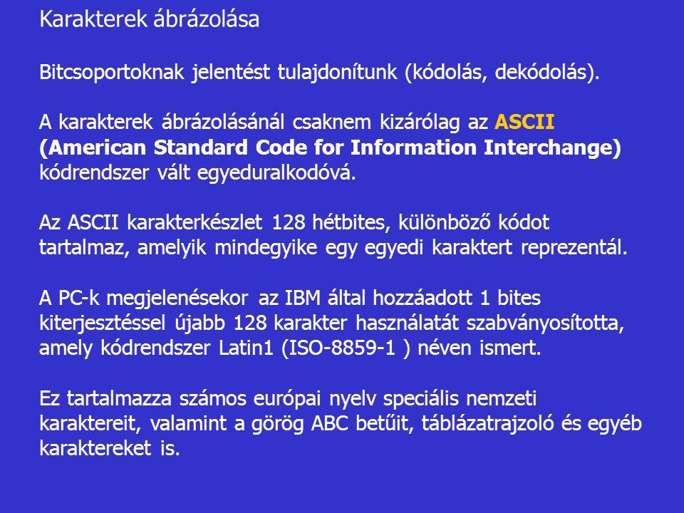 Karakterek ábrázolása Bitcsoportoknak jelentést tulajdonítunk (kódolás, dekódolás). A karakterek ábrázolásánál csaknem kizárólag az ASCII (American St