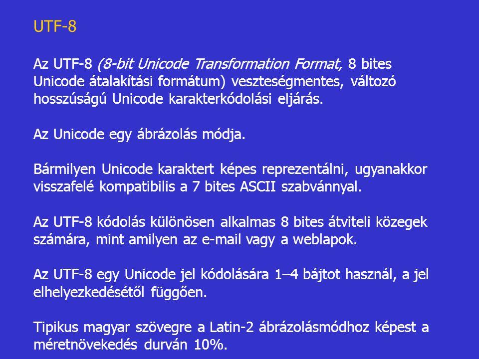 UTF-8 Az UTF-8 (8-bit Unicode Transformation Format, 8 bites Unicode átalakítási formátum) veszteségmentes, változó hosszúságú Unicode karakterkódolás
