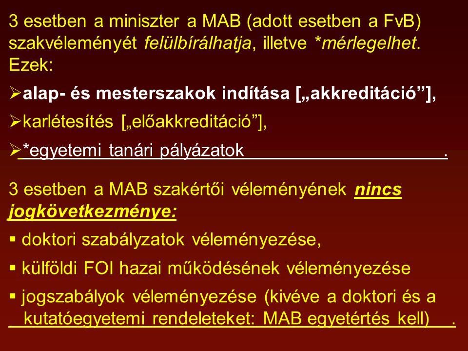 """3 esetben a miniszter a MAB (adott esetben a FvB) szakvéleményét felülbírálhatja, illetve *mérlegelhet. Ezek:  alap- és mesterszakok indítása [""""akkre"""