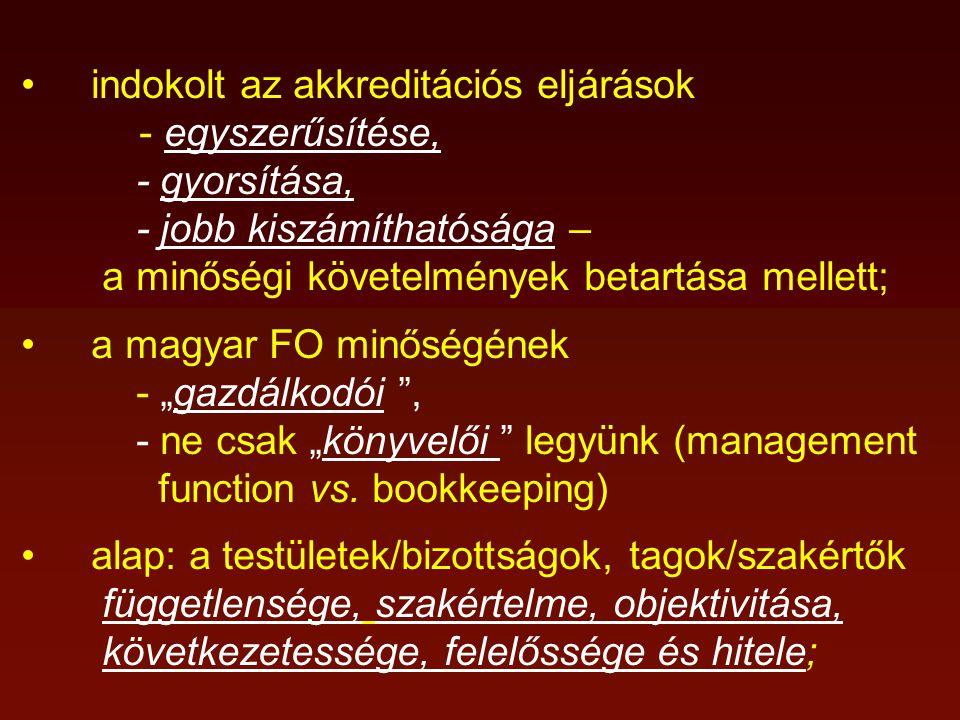 """indokolt az akkreditációs eljárások - egyszerűsítése, - gyorsítása, - jobb kiszámíthatósága – a minőségi követelmények betartása mellett; a magyar FO minőségének - """"gazdálkodói , - ne csak """"könyvelői legyünk (management function vs."""