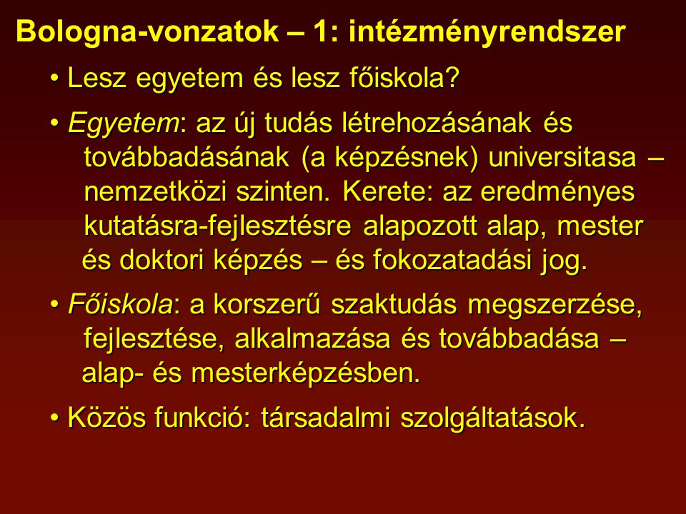 Bologna-vonzatok – 1: intézményrendszer Lesz egyetem és lesz főiskola.