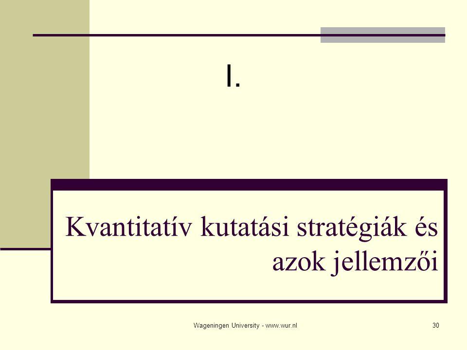 Wageningen University - www.wur.nl30 Kvantitatív kutatási stratégiák és azok jellemzői I.