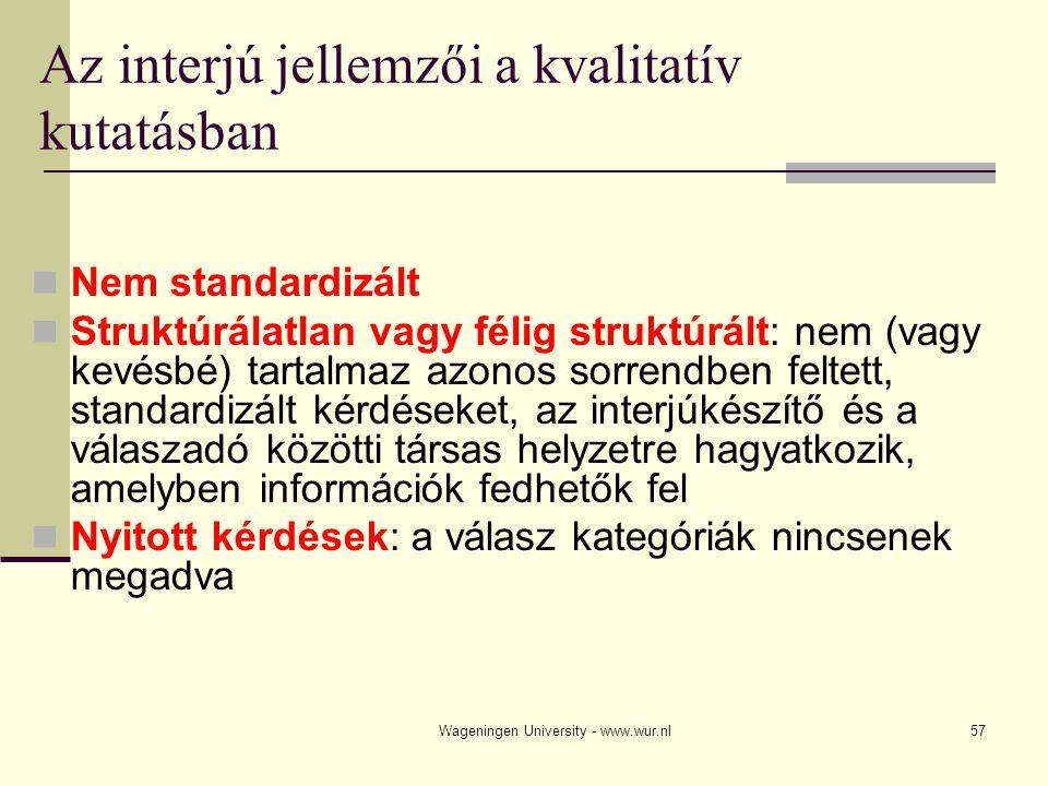 Wageningen University - www.wur.nl57 Az interjú jellemzői a kvalitatív kutatásban Nem standardizált Struktúrálatlan vagy félig struktúrált: nem (vagy