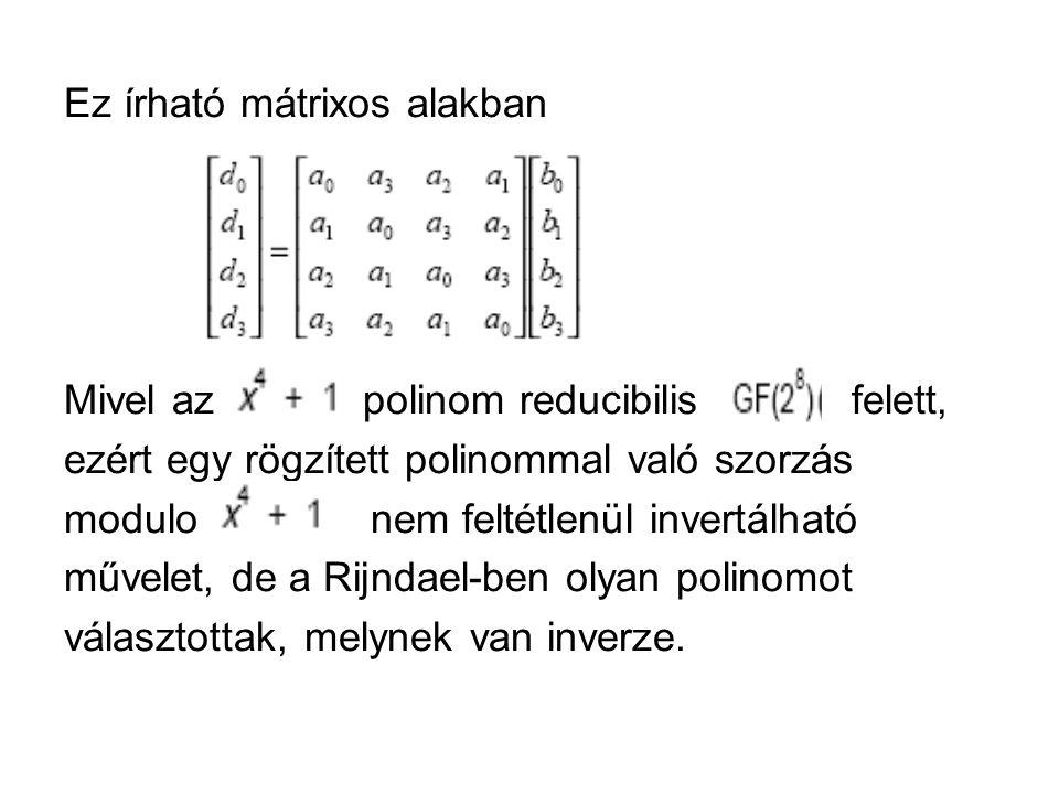 Ez írható mátrixos alakban Mivel az polinom reducibilis felett, ezért egy rögzített polinommal való szorzás modulo nem feltétlenül invertálható művelet, de a Rijndael-ben olyan polinomot választottak, melynek van inverze.