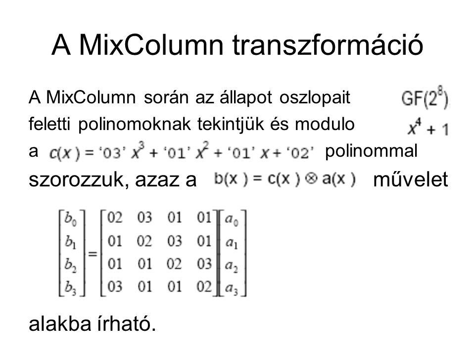 A MixColumn transzformáció A MixColumn során az állapot oszlopait feletti polinomoknak tekintjük és modulo a polinommal szorozzuk, azaz a művelet alakba írható.
