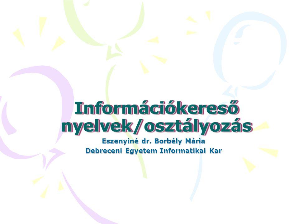 Információkereső nyelvek/osztályozás Eszenyiné dr. Borbély Mária Debreceni Egyetem Informatikai Kar