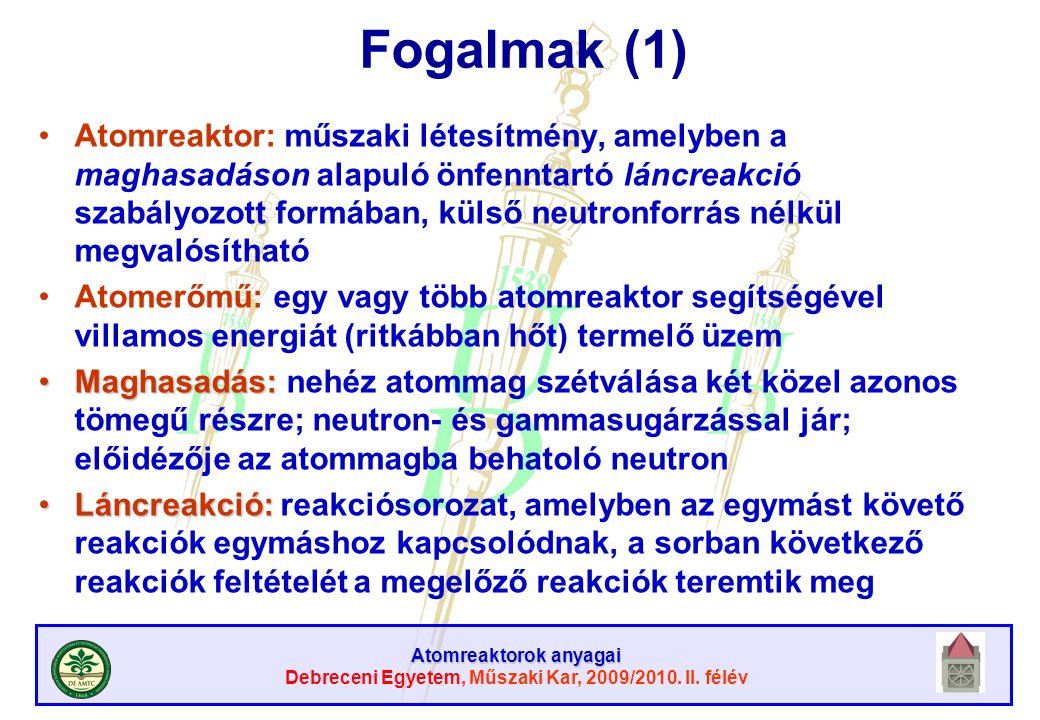 Atomreaktorok anyagai Debreceni Egyetem, Műszaki Kar, 2009/2010. II. félév Fogalmak (1) Atomreaktor: műszaki létesítmény, amelyben a maghasadáson alap
