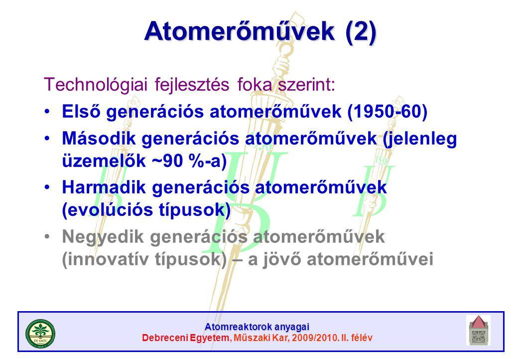 Atomreaktorok anyagai Debreceni Egyetem, Műszaki Kar, 2009/2010. II. félév Atomerőművek (2) Technológiai fejlesztés foka szerint: Első generációs atom