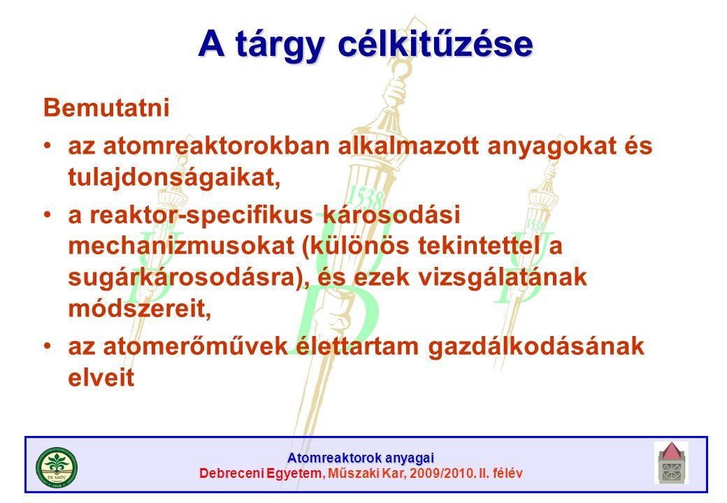Atomreaktorok anyagai Debreceni Egyetem, Műszaki Kar, 2009/2010. II. félév A tárgy célkitűzése Bemutatni az atomreaktorokban alkalmazott anyagokat és