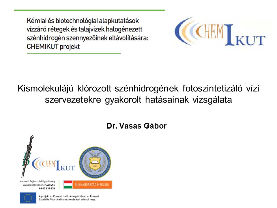Kismolekulájú klórozott szénhidrogének fotoszintetizáló vízi szervezetekre gyakorolt hatásainak vizsgálata Dr.