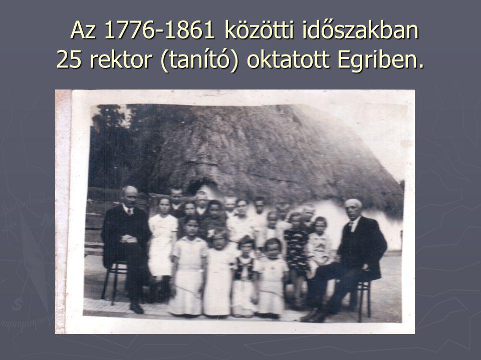 Az 1776-1861 közötti időszakban 25 rektor (tanító) oktatott Egriben. Az 1776-1861 közötti időszakban 25 rektor (tanító) oktatott Egriben.