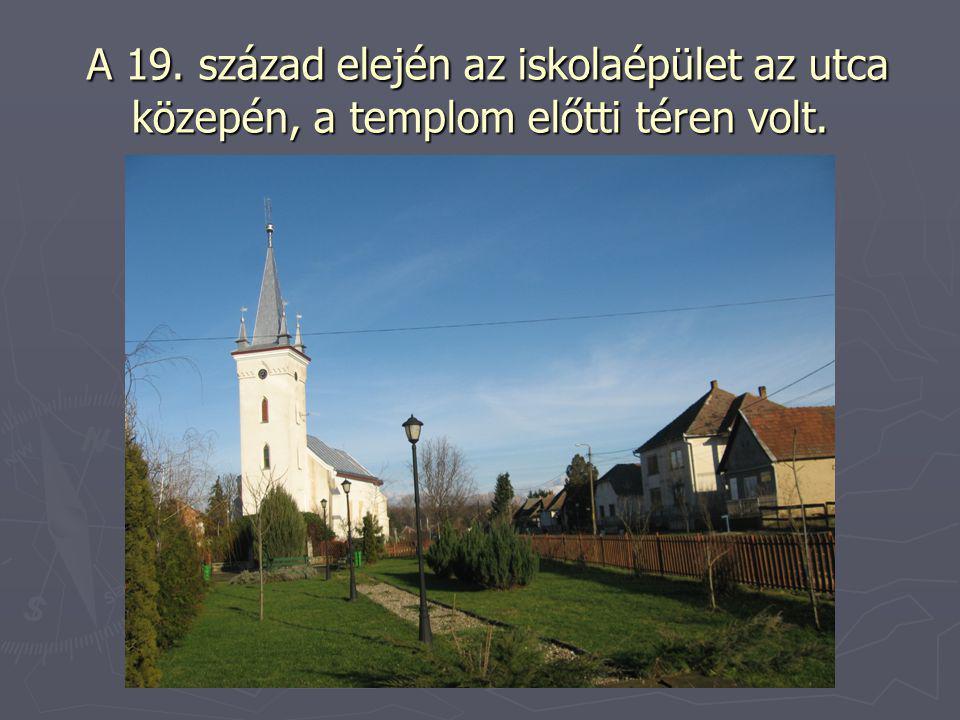 A 19. század elején az iskolaépület az utca közepén, a templom előtti téren volt.