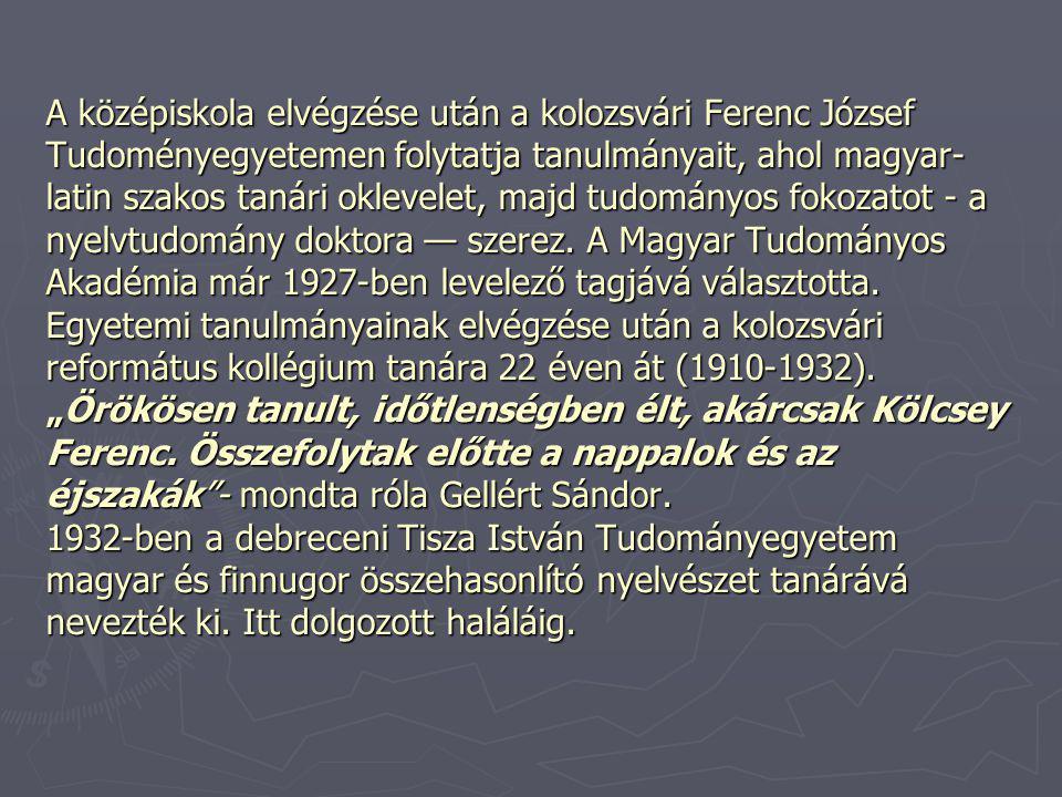 A középiskola elvégzése után a kolozsvári Ferenc József Tudoményegyetemen folytatja tanulmányait, ahol magyar- latin szakos tanári oklevelet, majd tudományos fokozatot - a nyelvtudomány doktora — szerez.