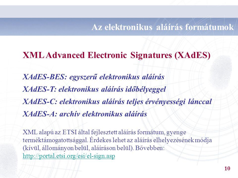 XML Advanced Electronic Signatures (XAdES) XAdES-BES: egyszerű elektronikus aláírás XAdES-T: elektronikus aláírás időbélyeggel XAdES-C: elektronikus a