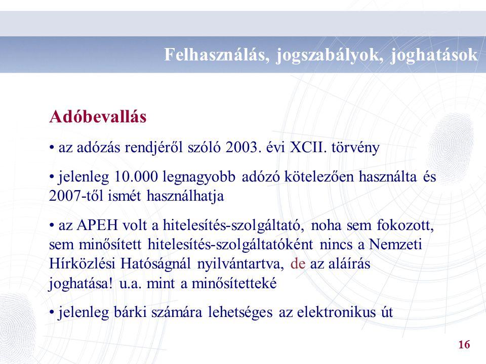 Adóbevallás az adózás rendjéről szóló 2003. évi XCII. törvény jelenleg 10.000 legnagyobb adózó kötelezően használta és 2007-től ismét használhatja az