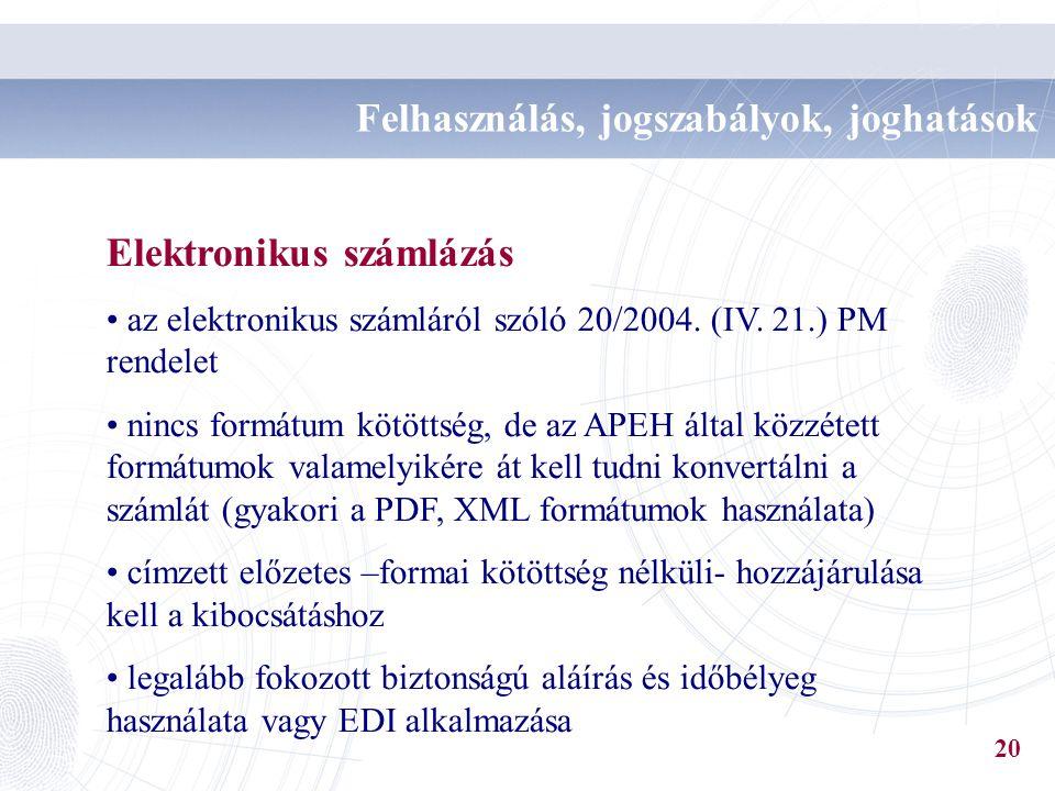 Elektronikus számlázás az elektronikus számláról szóló 20/2004. (IV. 21.) PM rendelet nincs formátum kötöttség, de az APEH által közzétett formátumok
