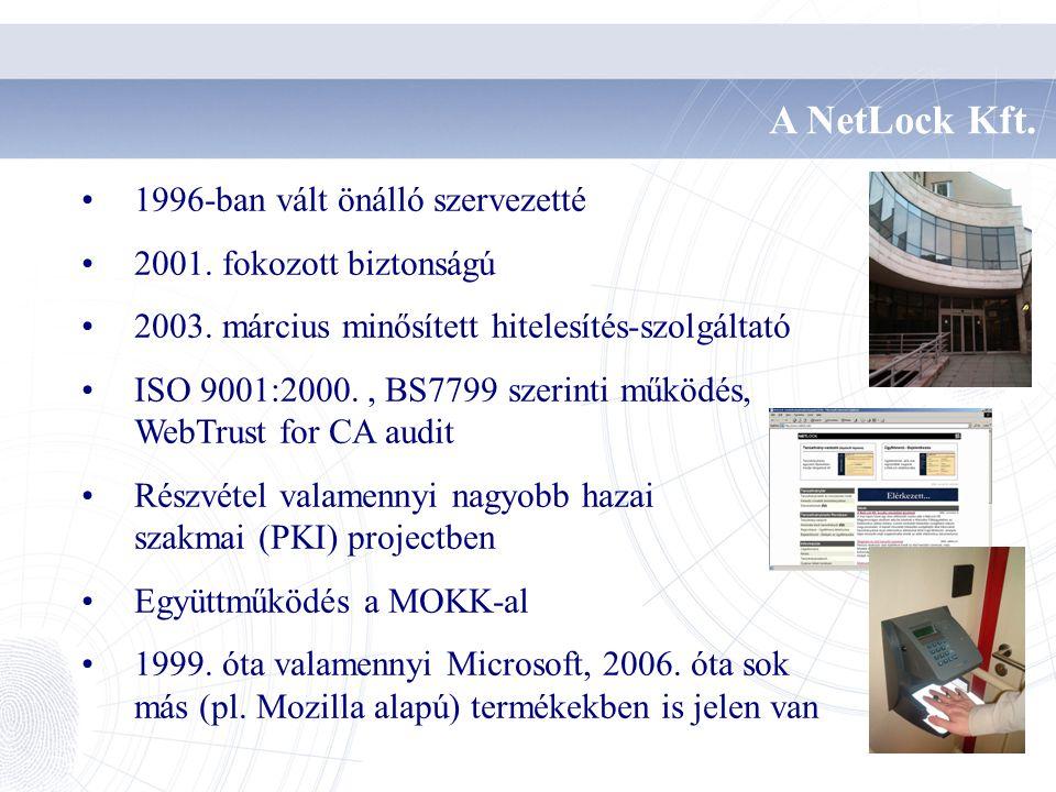 A NetLock Kft. 1996-ban vált önálló szervezetté 2001. fokozott biztonságú 2003. március minősített hitelesítés-szolgáltató ISO 9001:2000., BS7799 szer