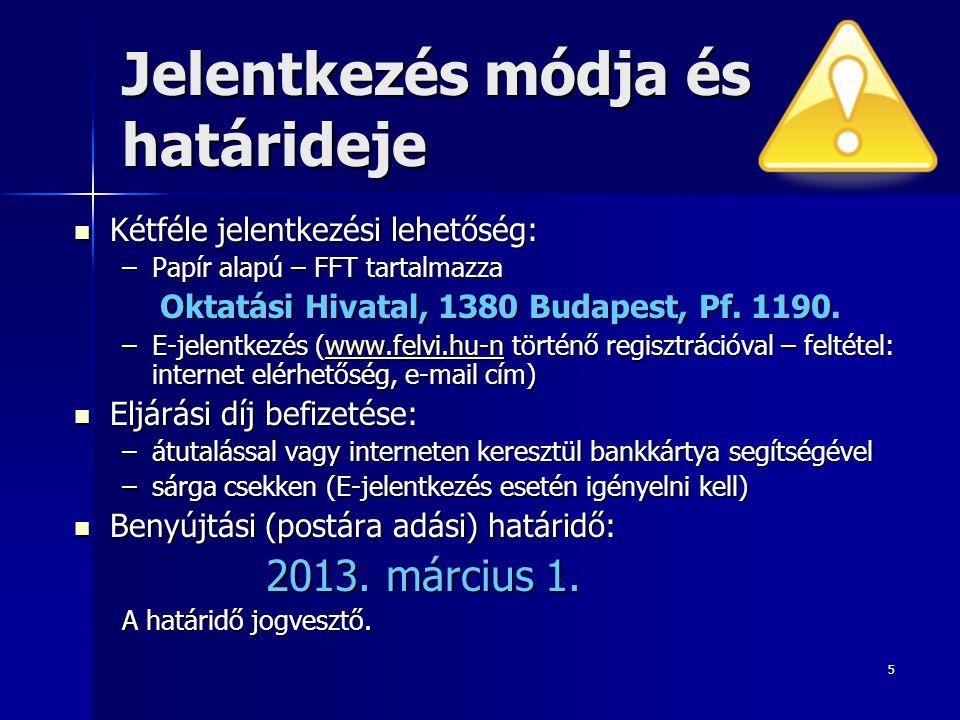 5 Jelentkezés módja és határideje Kétféle jelentkezési lehetőség: Kétféle jelentkezési lehetőség: –Papír alapú – FFT tartalmazza Oktatási Hivatal, 1380 Budapest, Pf.