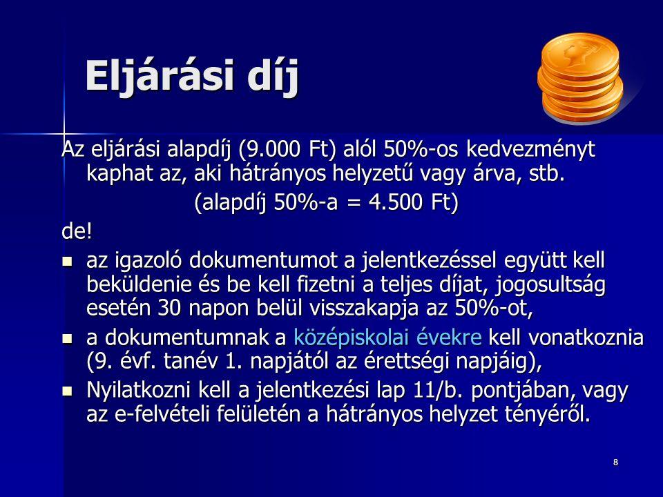 8 Eljárási díj Az eljárási alapdíj (9.000 Ft) alól 50%-os kedvezményt kaphat az, aki hátrányos helyzetű vagy árva, stb.